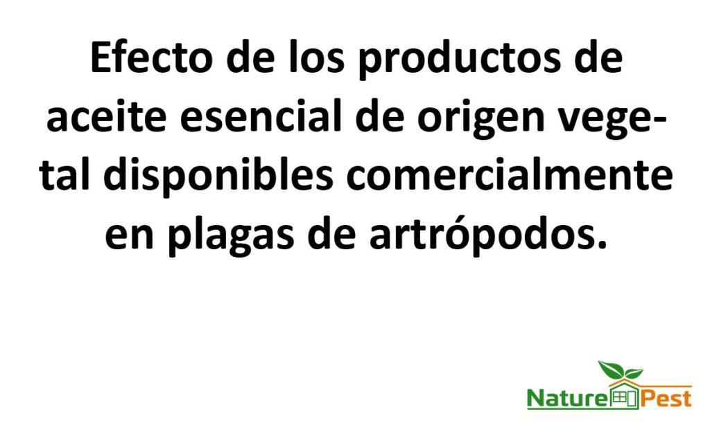 Efecto de los productos de aceite esencial de origen vegetal disponibles comercialmente en plagas de artrópodos.